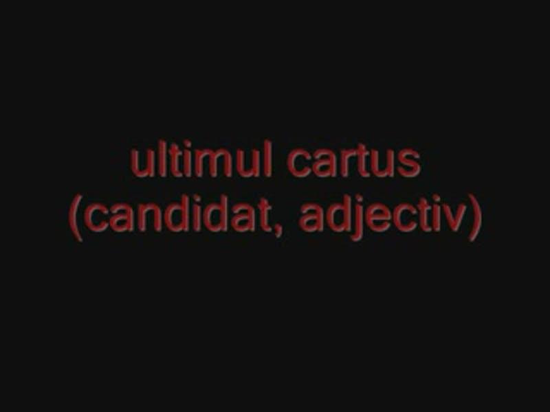 ultimul cartus (candidat, adjectiv)