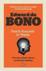 Teach Yourself to Think - Edward De Bono