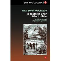 In cautarea unor istorii uitate, de Mihai Sorin Radulescu
