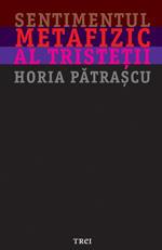 Sentimentul metafizic al tristetii de Horia Patrascu