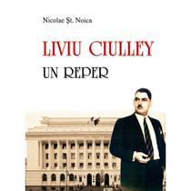 """""""Liviu Ciulley - un reper"""", de Nicolae St. Noica"""