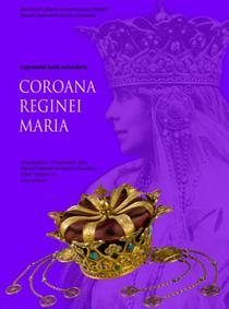 Expozitie MNIR: Coroana Reginei Maria