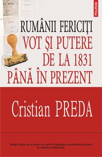 Cristian Preda: Rumanii fericiti. Vot si putere de la 1831 pina in prezent
