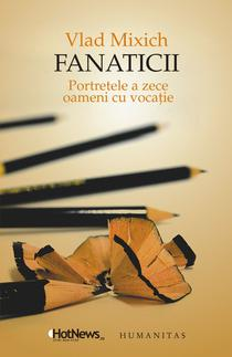 Fanaticii-Portretele a zece oameni cu vocatie