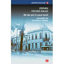 80 de ani în jurul lumii povestiţi de Lia Ioana Ciplea, de Stephen Fischer-Galaţi