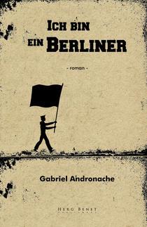 Ich bin ein Berliner de Gabriel Andronache