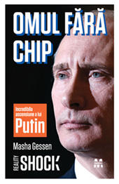 Omul fara chip. Incredibila ascensiune a lui Putin de Masha Gessen