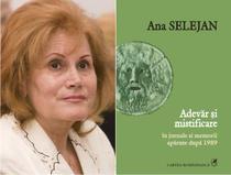 Ana Selejan: Adevar si mistificare in jurnale si memorii aparute dupa 1989