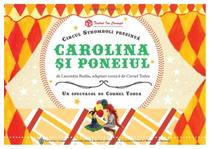 Premiera spectacolului 'Carolina şi poneiul'