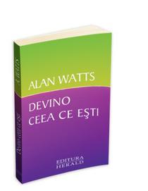 Devino ceea ce esti, de Alan Watts