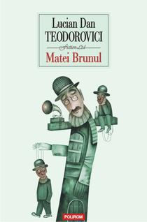 Matei Brunul, de Lucian Dan Teodorovici