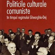 """Cristian Vasile, """" Politice culturale comuniste în timpul regimului Gheorghiu- Dej"""""""