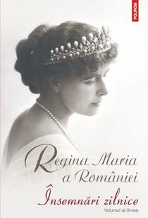 Insemnarile zilnice ale Reginei Maria a Romaniei - vol. IX
