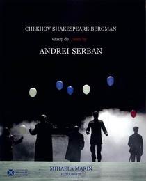 Cehov, Shakespeare, Bergman vazuti de/seen by Andrei Serban - album de Mihaela Marin