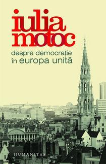 Despre democratie in Europa unita, de Iulia Motoc