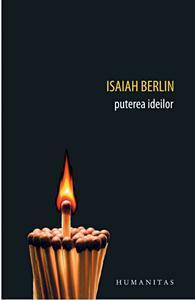 "Isaiah Berlin, ""Puterea Ideilor"""