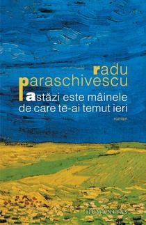 Astazi este mainele de care te-ai temut ieri de Radu Paraschivescu