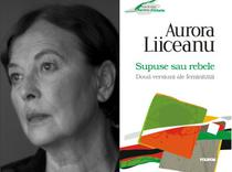 Aurora Liiceanu: Supuse sau rebele. Doua versiuni ale feminitatii