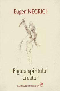 Figura spiritului creator, de Eugen Negrici