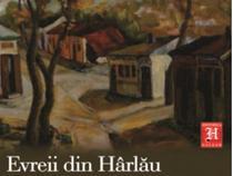 """Evreii din Harlau. Istoria unei comunitati"" de Carol Iancu"