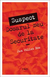 SUSPECT. Dosarul meu de la securitate, de Jan Willem Bos