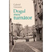 Gabriel Liiceanu - Dragul meu turnator