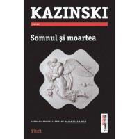 Somnul si moartea, de A. J. Kazinski, Editura Trei