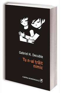Tu n-ai trait nimic, de Gabriel H. Decuble