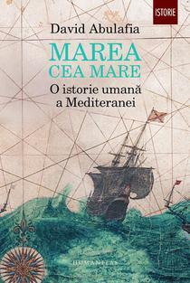 Lansare de carte: Marea cea Mare. O istorie umana a Mediteranei, de David Abulafia