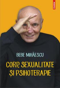 Corp, sexualitate si psihoterapie, de Bebe Mihaescu