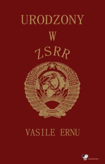 Vasile Ernu: Urodzony w ZSRR