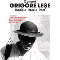 "Grigore Lese - ""Traditie, Istorie, Rost"""