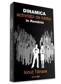 Dinamica activitatii de lobby in Romania, de Ionu Tnase