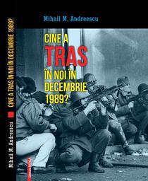 Mihai M. Andreescu: Cine a tras în noi în decembrie 1989?