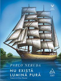 """""""Nu exista lumina pura"""" de Pablo Neruda"""