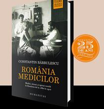Romania medicilor. Medici, tarani si igiena rurala in Romania de la 1860 la 1910