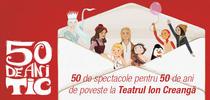 50 de spectacole pentru 50 de ani de poveste la Teatrul Ion Creanga