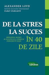 De la stres la succes in 40 de zile, de Alexander Loyd