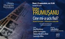 Lansare de carte: Stefan Frumusanu - Cine mi-a ucis fiul?
