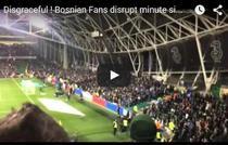 Fanii Bosniei s-au dat in spectacol pe Aviva Stadium
