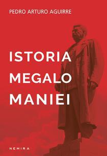 Pedro Arturo Aguirre: Istoria megalomaniei