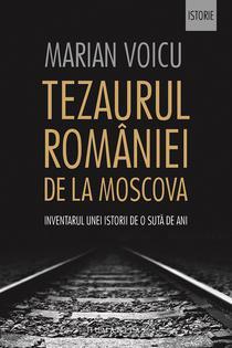Tezaurul Romaniei de la Moscova, de Marian Voicu