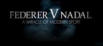 Federer vs Nadal, miracolul sportului modern