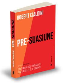 Pre-suasiune, de Robert Cialdini
