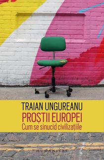 """""""Prostii Europei"""", de Traian Ungureanu"""