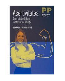 Asertivitatea. Cum sa ramai ferm indiferent de situatie - Conrad si Suzanne Potts