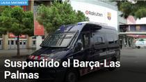 Barca vs Las Palmas, meci suspendat