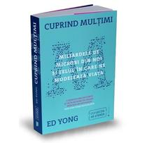 Cuprind multimi. Miliardele de microbi din noi si felul in care ne modeleaza viata - Ed Yong