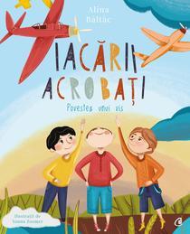 Iacrii acrobai - Povestea unui vis, de Alina Bâltâc