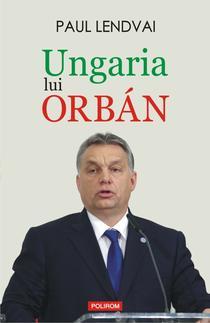 Ungaria lui Orban, de Paul Lendvai